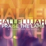"""Hallelujah! Praise the Lamb"" Easter Sunday 2011"