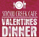 Snow Creek Cafe Valentine's Dinner